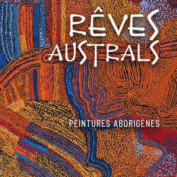 Rêves Australs – peintures aborigènes