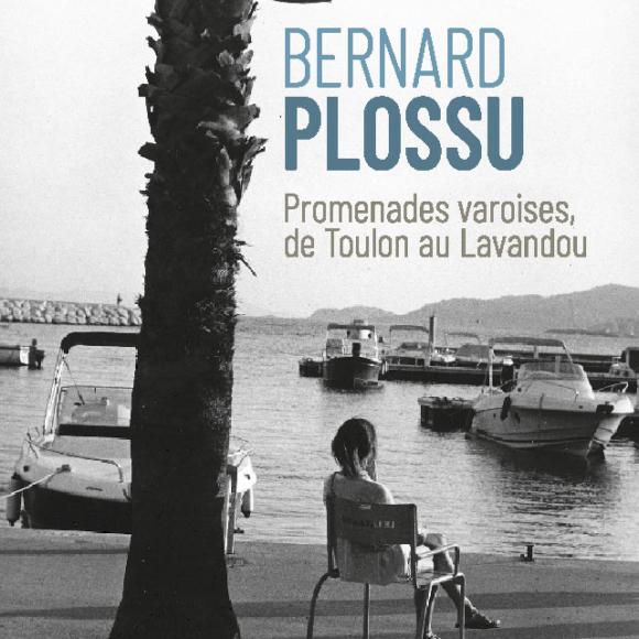 Bernard PLOSSU «Promenades varoises, de Toulon au Lavandou»